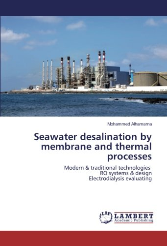 Seawater desalination by membrane and thermal processes: Modern & traditional technologies RO systems & design Electrodialysis evaluating