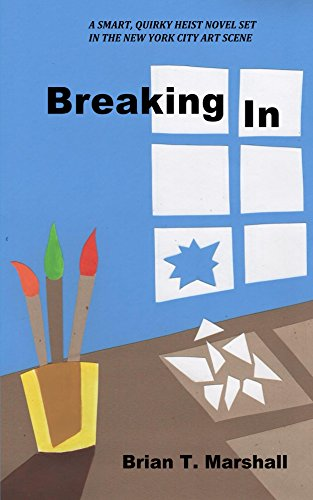 Breaking In: A smart, quirky heist novel set in the New York City art scene (The Whitney Museum/Art Gallery Museum Heist Series Book 1) (City With No Vowels In Its Name)