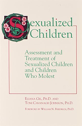 Sexualized Children: Assessment and Treatment of Sexualized Children and Children Who Molest by Eliana Gil (1992-10-04)
