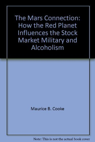 The Mars Connection: How the Red Planet Influences the Stock Market, Military an by Maurice B. Cooke (1988-05-03)