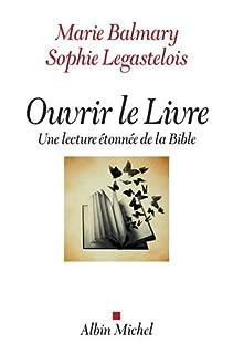 Ouvrir le Livre : une lecture étonnée de la Bible, Balmary, Marie