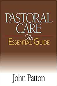 Pastoral Care: An Essential Guide: John Patton