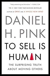 Daniel H. Pink: To Sell Is Human : The Surprising Truth about Moving Others (Paperback); 2013 Edition