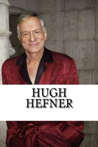 Hugh Hefner  A Biography