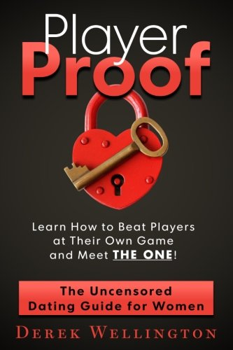 Player Proof: The Uncensored Dating Guide For Women: How to