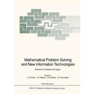 [(Mathematical Problem Solving and New Information Technologies: Research in Contexts of Practice )] [Author: Joao P. Ponte] [Aug-1992]