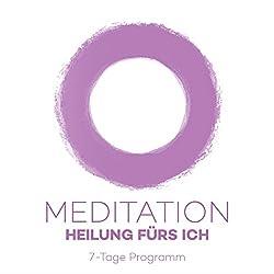 Meditationsprogramm - Heilung fürs Ich