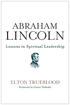 Abraham Lincoln: Lessons in Spiritual Leadership by [Trueblood, Elton]