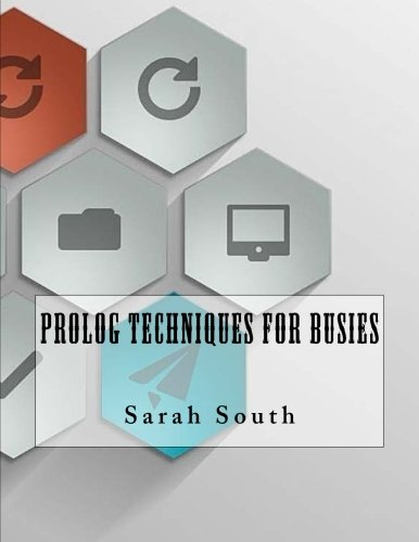 Prolog Techniques For Busies by CreateSpace Independent Publishing Platform