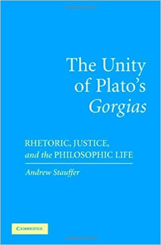 The Unity of Platos Gorgias: Rhetoric, Justice, and the Philosophic Life