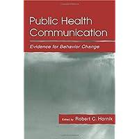 Public Health Communication: Evidence for Behavior Change (Routledge Communication...