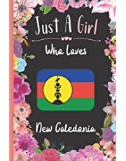Just A Girl Who Loves New Caledonia: Wide Ruled Notebook Gift For New Caledonia Travelers / Citizens - Perfect Notebook Gift For Girls- 6 x 9 Inches - 120 Pages - New Caledonia Traveling Notebook
