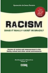 RACISM: Does it really exist in Brazil?: Stories of racism and empowerment in the family, school and other social environments (Autobiographical Narratives Volume 1B) Paperback