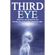 Third Eye:Proven Techniques to Increase Intuition and Psychic Awareness (Third Eye, Empath, Psychic)