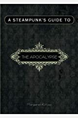 A Steampunk's Guide to the Apocalypse (Steampunk's Guides) Paperback