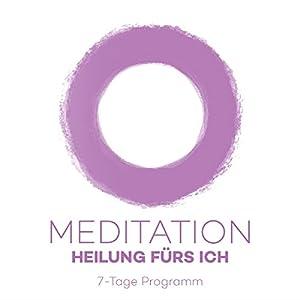 Meditationsprogramm - Heilung fürs Ich Hörbuch