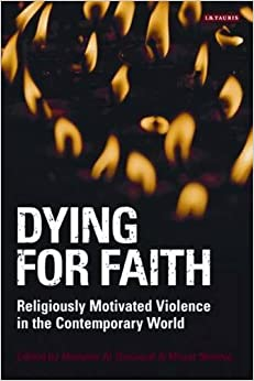 Dying for Faith: Religiously Motivated Violence in the Contemporary World (Library of Modern Religion)