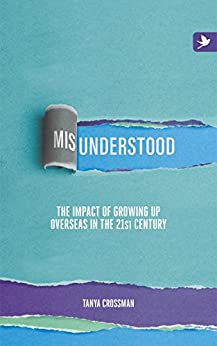 Misunderstood: The impact of growing up overseas in the 21st century (English Edition) por [Crossman, Tanya]
