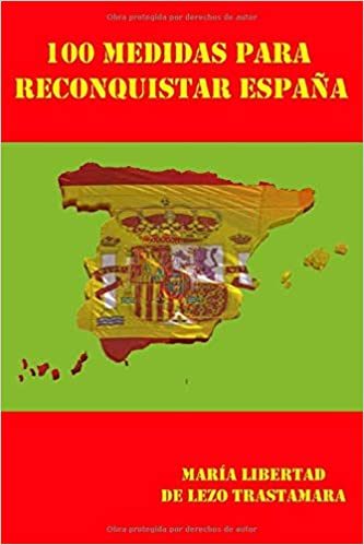 100 medidas para reconquistar España: Amazon.es: De Lezo Trastamara, María Libertad: Libros