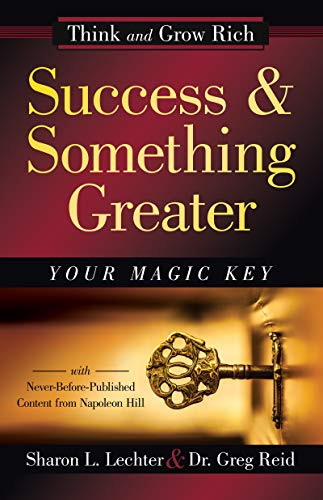 Success and Something Greater: Your Magic Key (Official Publication of the Napoleon Hill Foundation) ()