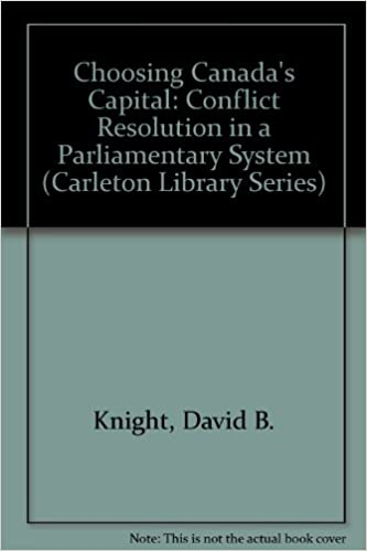 Choosing Canada's Capital: Conflict Resolution in a Parliamentary System (Carleton Library Series)