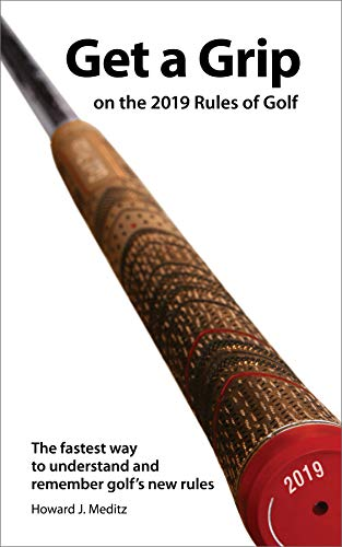 Get a Grip on the 2019 Rules of Golf: The fastest way to understand and remember golf's new rules por Howard J. Meditz