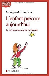 L'enfant précoce aujourd'hui : Le préparer au monde de demain par Monique de Kermadec