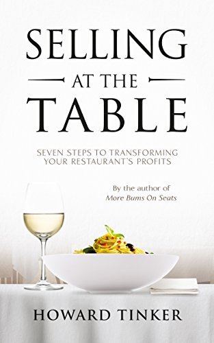 Selling at the Table: Seven Steps to Transforming Your Restaurant's Profits and Your Life!