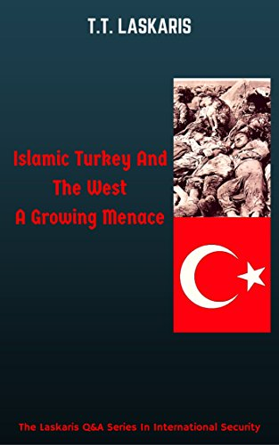 Islamic Turkey And The West: A Growing Menace (The Laskaris Q&A Series in International Security Book 1)