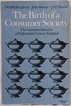the birth of the consumer society Get this from a library consumer society in american history : a reader [ lawrence b glickman] -- consumption has often been called america's true  national.