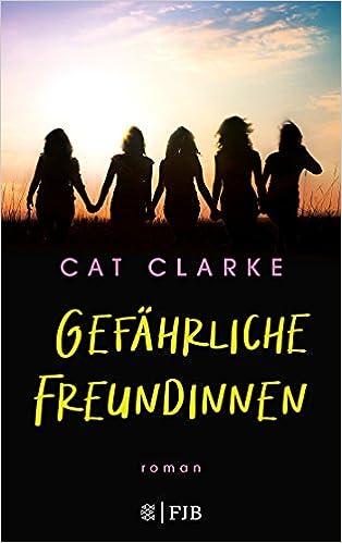 https://www.amazon.de/Gef%C3%A4hrliche-Freundinnen-Roman-Cat-Clarke/dp/384144024X/ref=sr_1_1?s=books&ie=UTF8&qid=1543661963&sr=1-1&keywords=gef%C3%A4hrliche+freundinnen