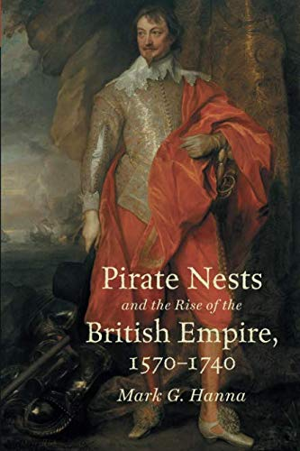 (Pirate Nests and the Rise of the British Empire, 1570-1740 (Published by the Omohundro Institute of Early American History and Culture and the University of North Carolina Press))