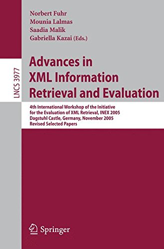 Advances in XML Information Retrieval and Evaluation: 4th International Workshop of the Initiative for the Evaluation of XML Retrieval, INEX 2005, ... Papers (Lecture Notes in Computer Science) by Springer