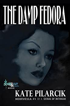 The Damp Fedora (A Serial of Intrigue Book 1) by [Pilarcik, Kate]