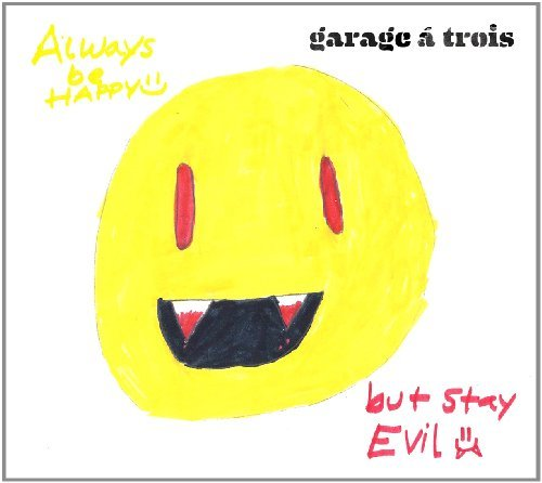 Always Be Happy, But Stay Evil by Garage A Trois (2011-04-12) (Garage A Trois compare prices)
