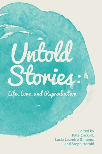 - Untold Stories: Life, Love, and Reproduction
