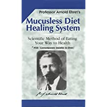 Mucusless Diet Healing System: Scientific Method of Eating Your Way to Health by Arnold Ehret (1-Dec-1994) Paperback
