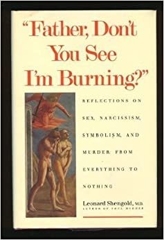 Father, Don't You See I'm Burning?: Reflections on Sex, Narcissism, Symbolism and Murder - From Everything to Nothing