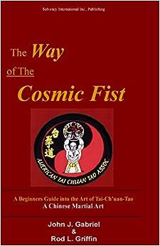 Descargar Libros Para Ebook Gratis The Way Of The Cosmic Fist: A Beginners Guide Into The Art Of Tai-ch'uan-tao Fariña Epub