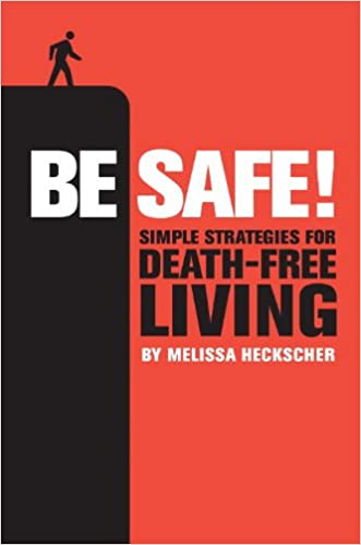 Be Safe!: Simple Strategies For Death Free Living: Melissa Heckscher:  0082345367185: Amazon.com: Books