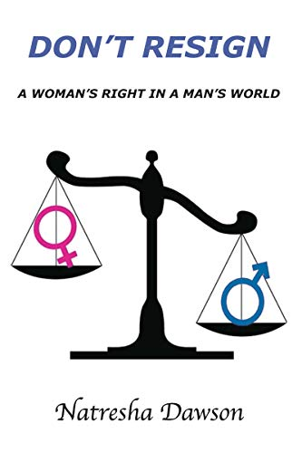 Book: Don't Resign - A Woman's Right In A Man's World by Natresha Dawson