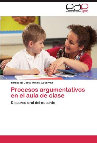 Procesos argumentativos en el aula de clase: Discurso oral del docente (Spanish Edition) [Teresa de Jesus Molina Gutierrez] (Tapa Blanda)
