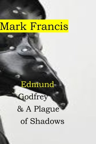 Read Online Edmund Godfrey & A Plague of Shadows: 100,000 from the Plague. Who cares about a few murders? Edmund Godfrey- that's who. (The Godfrey Papers) (Volume 5) pdf