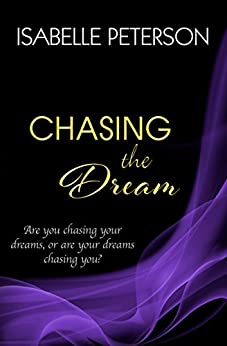 Chasing the Dream: Dream Series, Book 3 by [Peterson, Isabelle]