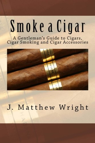 (Smoke a Cigar: A Gentleman's Guide to Cigars, Cigar Smoking and Cigar Accessories)