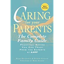 Caring for Your Parents: The Complete Family Guide (AARP®) by Delehanty, Hugh, Ginzler, Elinor(April 1, 2008) Paperback