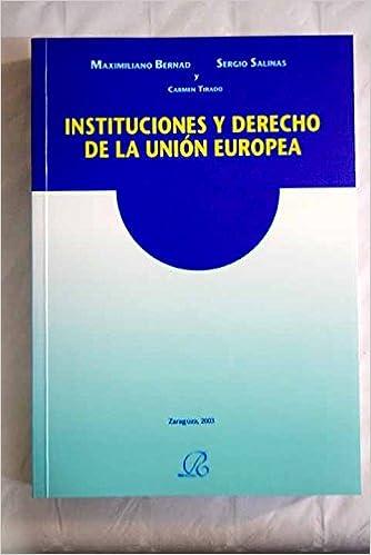 Instituciones Y Derecho De La Unión Europea Bernad Y álvarez De Eulate Maximiliano 9788460779360 Books Amazon Ca