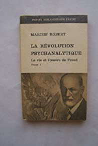 La revolution psychanalytique/ La vie et l'oeuvre de freud tome 2 par Marthe Robert