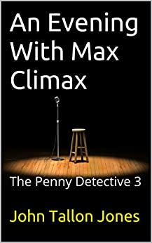An Evening With Max Climax: The Penny Detective 3 (The Penny Detective Series) by [Jones, John Tallon]