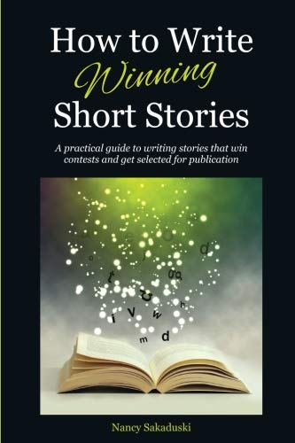 How to Write Winning Short Stories: A practical guide to writing stories that win contests and get selected for publicat